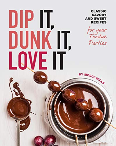 Dip It, Dunk It, Love It: Classic Savory and Sweet Recipes for your Fondue Parties (English Edition)