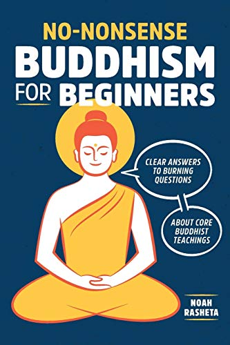 Compare Textbook Prices for No-Nonsense Buddhism for Beginners: Clear Answers to Burning Questions About Core Buddhist Teachings  ISBN 9781641520478 by Rasheta, Noah
