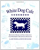 White Dog Cafe Cookbook: Multicultural Recipes and Tales of Adventure from Philadelphia s Revolutionary Restaurant