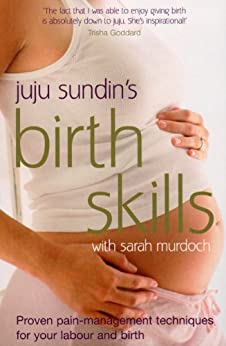 Birth Skills: Proven pain-management techniques for your labour and birth by [Juju Sundin, Sarah Murdoch]