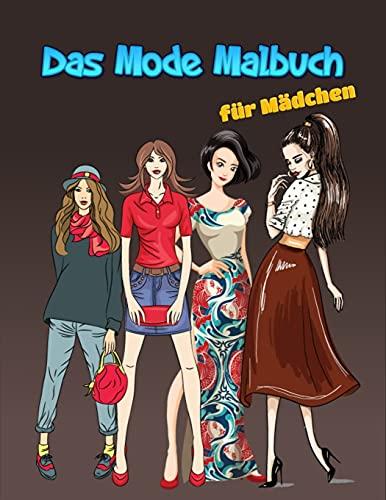 Das Mode Malbuch für Mädchen: 60 einzigartige Mode-Illustrationen für Mädchen jeden Alters, wunderschönes Beauty Style Mode Design Malbuch für Kinder, Mädchen und Teens (Kinder Malbücher).
