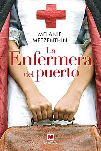 La enfermera del puerto: El destino de una ciudad, el sueño de una joven, la historia de una vocación (Grandes Novelas)