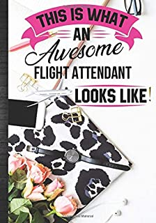 This Is What An Awesome Flight Attendant Looks Like: Women Flight Attendant Gift Idea Daily Agenda Planner Journal Organiz...