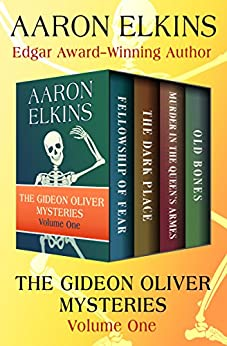 The Gideon Oliver Mysteries Volume One: Fellowship of Fear, The Dark Place, Murder in the Queen's Armes, and Old Bones by [Aaron Elkins]