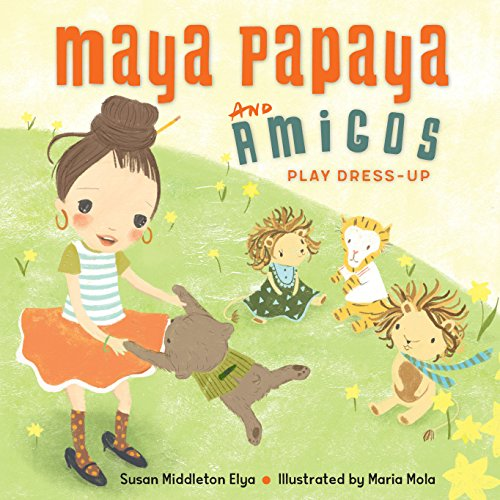 Compare Textbook Prices for Maya Papaya and Her Amigos Play Dress-Up Illustrated Edition ISBN 9781580898034 by Elya, Susan Middleton,Mola, Maria