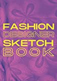 Fashion Designers Sketch Book: Printed templates for design students
