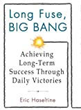 Image of Long Fuse, Big Bang: Achieving Long-Term Success Through Daily Victories