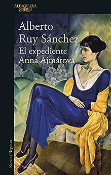 El expediente Anna Ajmatova de Alberto Ruy Sánchez