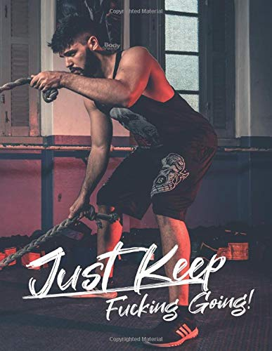 Just Keep Fucking Going! for MAN: One Year Workout & Nutrition Journal, Fitness, Notebook Gift, Food planner & Fitness Journal, motivation and results, man practices crossfit at the gym cover