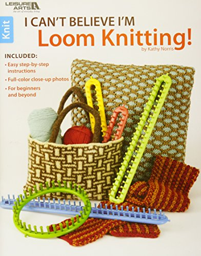 I Can't Believe I'm Loom Knitting-18 Projects to Make Hats, Scarves, Afghans and More, all Without Knitting Needles