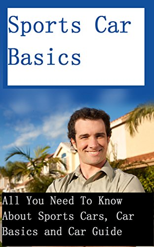 Sports Car Basics - All You Need To Know About Sports Cars, Car Basics and Car Guide (sports car, car guide, how to choose a car, choose car, what type ... how to buy car easy, car basics, own car)