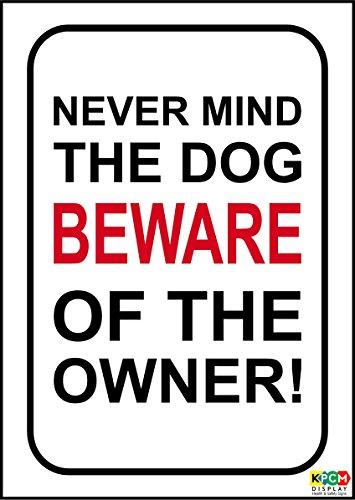 Never mind the dog se ut för ägarens skylt - 200 mm x 150 mm 1,2 mm styv plast