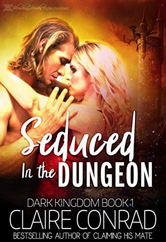 Seduced in the Dungeon (Dark Kingdom Book 1)