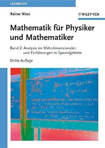 Mathematik für Physiker und Mathematiker: Band 2: Analysis im Mehrdimensionalen und Einführungen in Spezialgebiete
