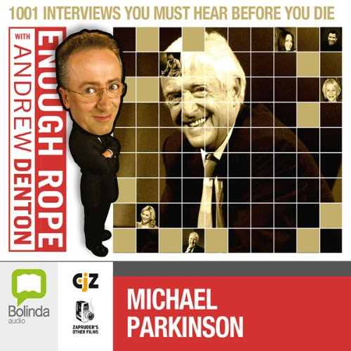 Enough Rope with Andrew Denton: Sir Michael Parkinson audiobook cover art