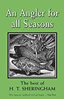 An Angler for all Seasons: The Best of H.T. Sheringham