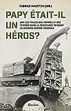 Papy était-il un heros ? Sur les traces des hommes et des femmes dans la resistance pendant la seconde guerre mondiale