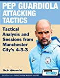 Pep Guardiola Attacking Tactics - Tactical Analysis and Sessions from Manchester City's 4-3-3 - Athanasios Terzis