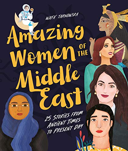 Compare Textbook Prices for Amazing Women of the Middle East: 25 Stories from Ancient Times to Present Day First Edition ISBN 9781623718701 by Wafa', Tarnowska,Esteves, Margarida,Hadadi, Hoda,Haghgoo, Sahar,Halal, Christelle,Meza, Esteli