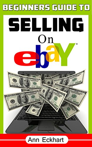 Beginner's Guide To Selling On Ebay 2020 Edition: A Step-By-Step Guide To Start Making Money Reselling Online (2020 Reselling Books)