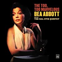 Bea Abbott with The Hal Otis Quintet. The Too, Too Marvelous Bea / Out of Nowhere by Bea Abbott