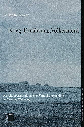 Krieg, Ernährung, Völkermord. Forschungen zur deutschen Vernichtungspolitik im Zweiten Weltkrieg