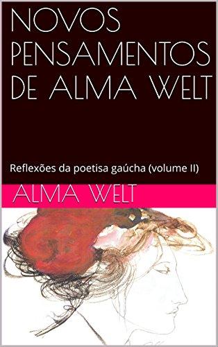 NOVOS PENSAMENTOS DE ALMA WELT: Reflexões da poetisa gaúcha (volume II) (Portuguese...