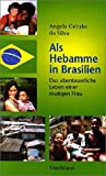 Als Hebamme in Brasilien: Das abenteuerliche Leben einer mutigen Frau - Angela Gehrke da Silva