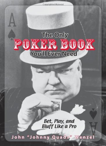 The Only Poker Book You'll Ever Need: Bet, Play, and Bluff Like a Pro