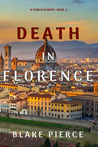 Death in Florence (A Year in Europe—Book 2) by [Blake Pierce]