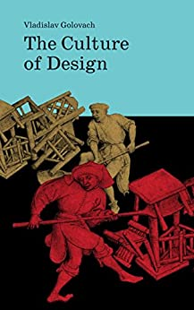 [Vlad Golovach, John Sowerby]のThe Culture of Design (English Edition)