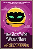The Ghost Who Wasn't There (Eli Carter & the Ghost Hackers Paranormal Mysteries Book 2)