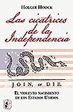 Las cicatrices de la independencia: El violento nacimiento de los Estados Unidos (Historia de...