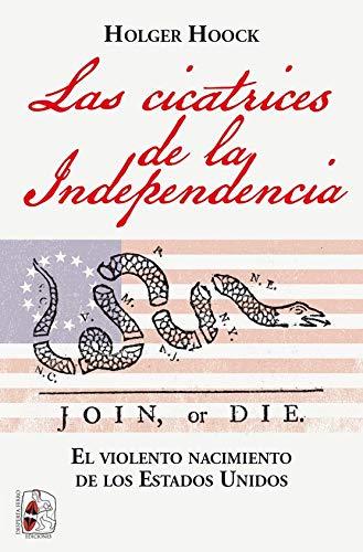Las cicatrices de la independencia: El violento nacimiento de los Estados Unidos (Historia de América)