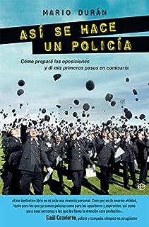 Así Se Hace Un Policía: Cómo preparé las oposiciones y d