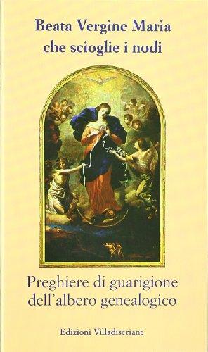 Beata Vergine Maria che scioglie i nodi. Preghiere di guarigione dell'albero genealogico