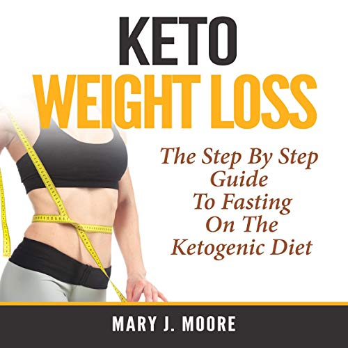 Keto Weight Loss: The Step by Step Guide to Fasting on the Ketogenic Diet Titelbild