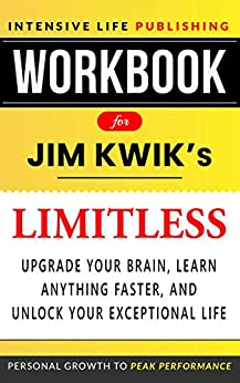Workbook for Limitless: Upgrade Your Brain, Learn Anything Faster, and Unlock Your Exceptional Life by [Intensive Life Publishing]