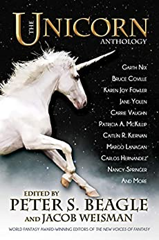 The Unicorn Anthology by [Peter S. Beagle, Jacob Weisman, Carrie Vaughn]