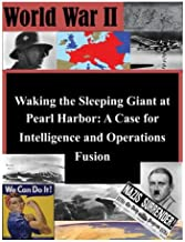 Waking the Sleeping Giant at Pearl Harbor: A Case for Intelligence and Operations Fusion (World War II)