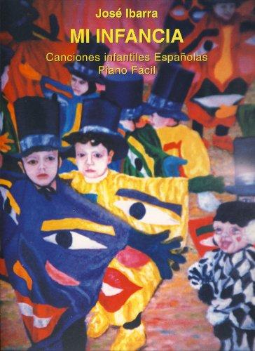 Musica Española - Mi Infancia (Canciones Populares Infantiles Españolas) para Piano Facil (Ibarra)