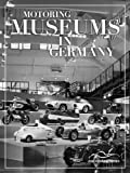 Motoring Museums in Germany (Motoring Museums in The World Book 2)