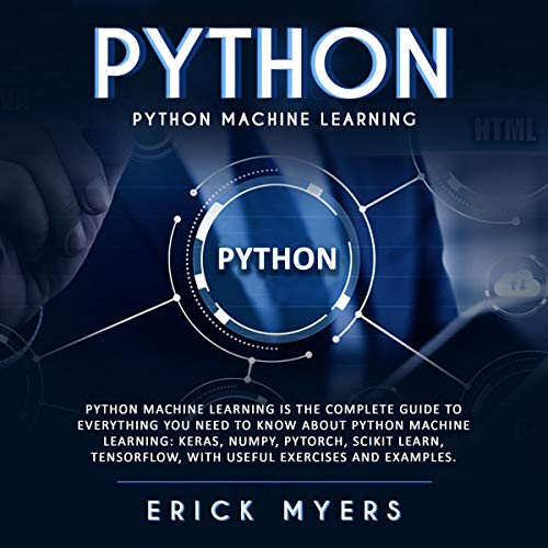 Python Machine Learning Is the Complete Guide to Everything You Need to Know About Python Machine Learning cover art