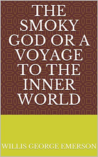 The Smoky God Or A Voyage to the Inner World (English Edition)