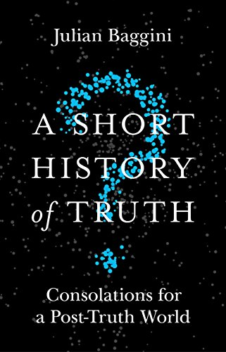 A Short History of Truth: Consolations for a Post-Truth World (English Edition)