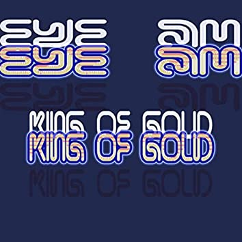 Eye Am King of Gold