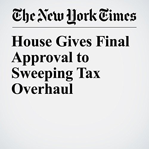 House Gives Final Approval to Sweeping Tax Overhaul copertina
