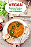 Vegan Bulgarian Recipes to Keep Body and Soul Healthy: Vegan Diet Cookbook (Vegan Living and Cooking 1)