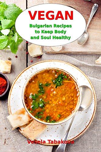 Vegan Bulgarian Recipes to Keep Body and Soul Healthy: Vegan Diet...