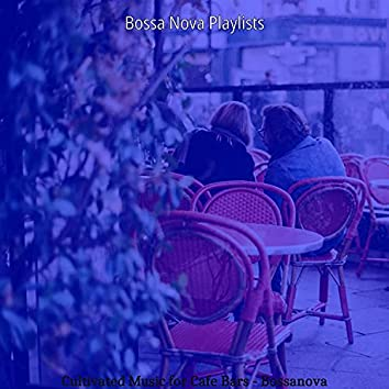 Cultivated Music for Cafe Bars - Bossanova